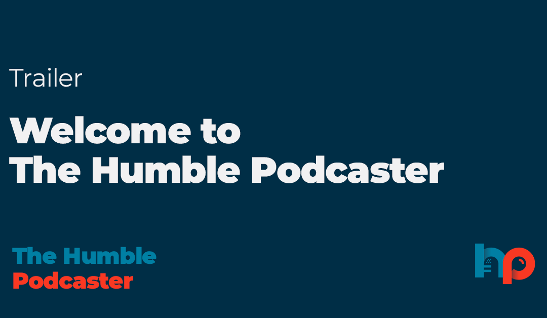 Welcome to The Humble Podcaster