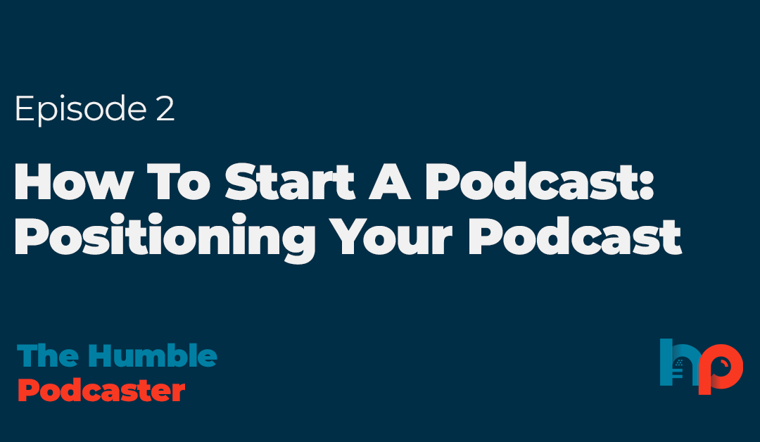 How To Start A Podcast: Positioning Your Podcast