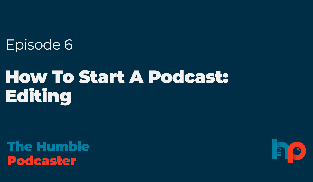 How To Start A Podcast: Editing